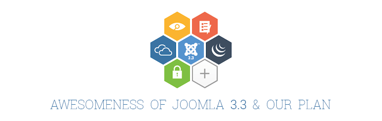Awesomeness of  Joomla 3.3 And Our Plan