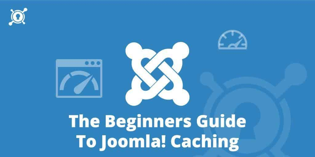 The Beginner's Guide to Joomla Caching